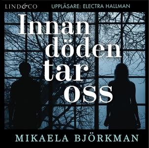 Innan döden tar oss (ljudbok) av Mikaela Björkm