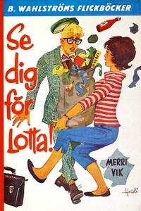 Lotta 10 - Se dig för, Lotta! (e-bok) av Merri