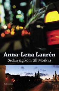 Sedan jag kom till Moskva (e-bok) av Anna-Lena