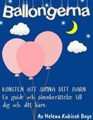 """""""Ballongerna"""" Konsten att somna ditt barn - en guide och sömnberättelse till dig och ditt barn"""