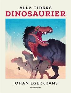 Alla tiders dinosaurier (e-bok) av Johan Egerkr