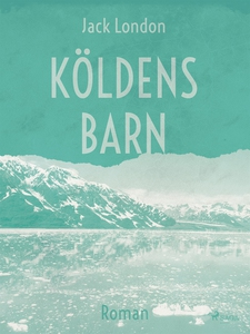 Köldens barn (e-bok) av Jack London