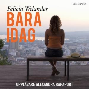 Bara idag (ljudbok) av Felicia Welander