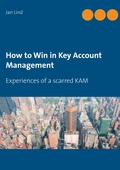 How to Win in Key Account Management: Experiences of a scarred KAM
