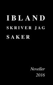 Ibland skriver jag saker: Noveller 2016 (e-bok)