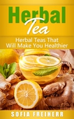 Herbal Tea: Herbal Teas That Will Make You Healthier