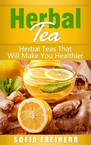 Herbal Tea: Herbal Teas That Will Make You Heal