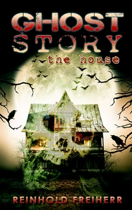 Ghost story: The house (e-bok) av Reinhold Frei
