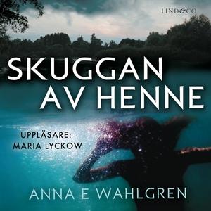 Skuggan av henne (ljudbok) av Anna E Wahlgren
