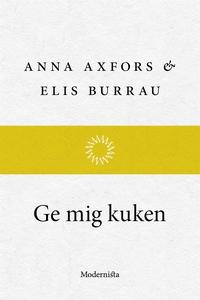 Ge mig kuken (e-bok) av Elis Burrau, Anna Axfor