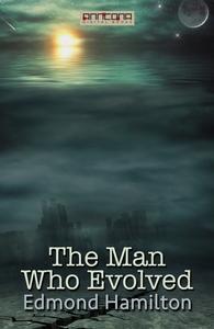 The Man Who Evolved (e-bok) av Edmond Hamilton