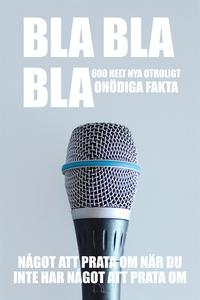 BLA BLA BLA : 600 helt nya otroligt onödiga fak
