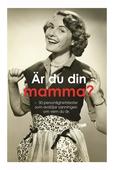 Är du din mamma? : 50 personlighetstest som avslöjar sanningen om vem du är (PDF)