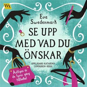 Se upp med vad du önskar (ljudbok) av Eva Swede