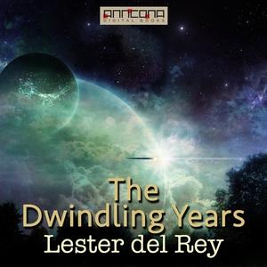 The Dwindling Years (ljudbok) av Lester del Rey