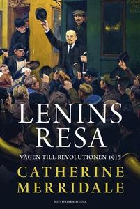 Lenins resa. Vägen till revolutionen 1917 (e-bo