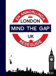 Mind the gap - London : en annorlunda reseguide