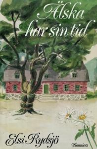 Älska har sin tid (e-bok) av Elsi Rydsjö