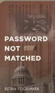 Password not matched (e-bok) av Björn Fogelmark