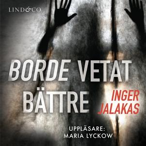 Borde vetat bättre (ljudbok) av Inger Jalakas