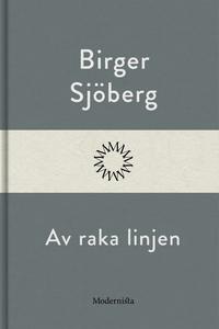 Av raka linjen (e-bok) av Birger Sjöberg
