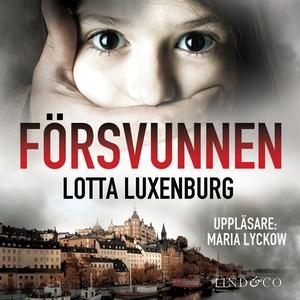 Försvunnen (ljudbok) av Lotta Luxenburg