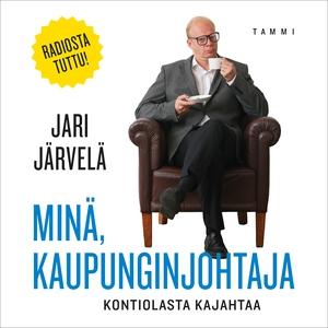 Minä, kaupunginjohtaja (ljudbok) av Jari Järvel