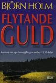 Flytande guld : Roman om spritsmugglingen under 1930-talet