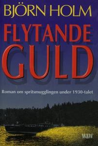 Flytande guld : Roman om spritsmugglingen under