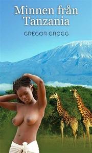 Minnen från Tanzania (e-bok) av Gregor Grogg