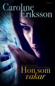 Hon som vakar (e-bok) av Caroline Eriksson