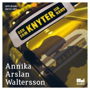 Den som knyter sin hand (ljudbok) av Annika Ars