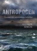 Antropocen. En essä om människans tidsålder