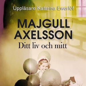 Ditt liv och mitt (ljudbok) av Majgull Axelsson