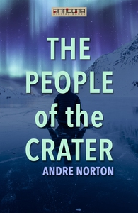 The People of the Crater (e-bok) av Andre Norto