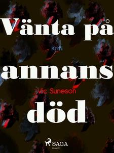 Vänta på annans död (e-bok) av Vic Sunesen, Vic