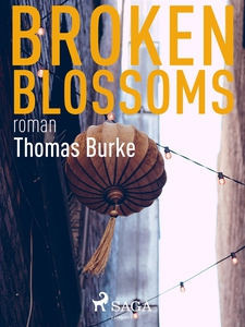 Broken blossoms (e-bok) av Thomas Burke