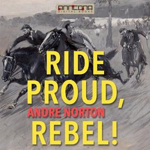 Ride Proud, Rebel! (ljudbok) av Andre Norton