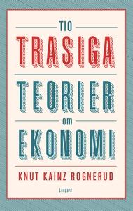 Tio trasiga teorier om ekonomi (e-bok) av Knut