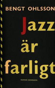 Jazz är farligt (e-bok) av Bengt Ohlsson
