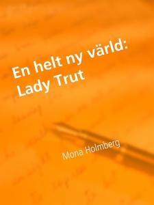 Lady Trut: En helt ny värld (e-bok) av Mona Hol