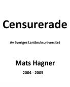 Censurerade av Sveriges Lantbruksuniversitet Mats Hagner 2004-2005