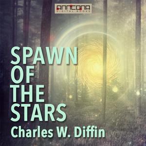 Spawn of the Stars (ljudbok) av Charles W. Diff