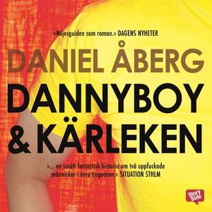 Dannyboy & kärleken (ljudbok) av Daniel Åberg