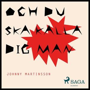 Och du ska kalla dig man (ljudbok) av Johnny Ma