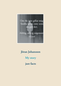 My story: just facts (e-bok) av Jöran Johansson