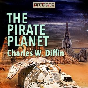 The Pirate Planet (ljudbok) av Charles W. Diffi