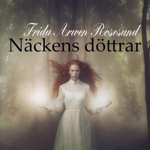 Näckens döttrar (ljudbok) av Frida Arwen Rosesu