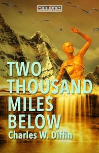 Two Thousand Miles Below (e-bok) av Charles W.