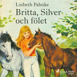 Britta, Silver och fölet (ljudbok) av Lisbeth P